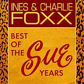 Best Of The Sue Years by Inez & Charlie Foxx