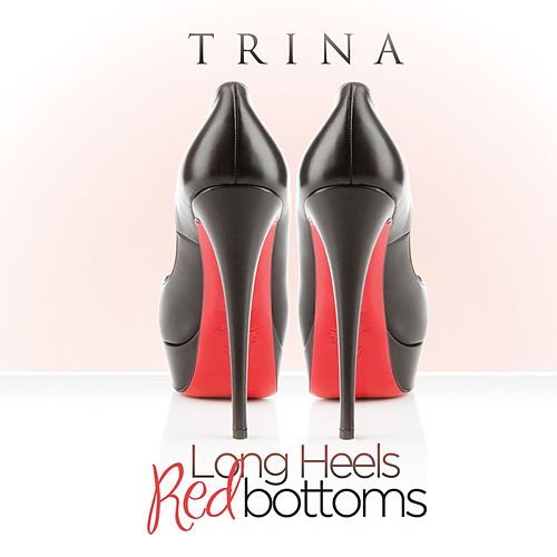Long Heels Red Bottoms by Trina
