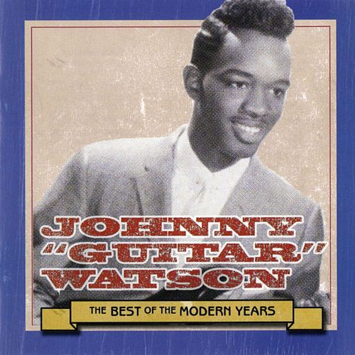 Best Of The Modern Years by Johnny 'Guitar' Watson