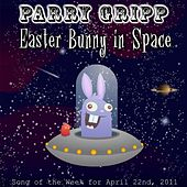 Easter Bunny In Space - Single by Parry Gripp