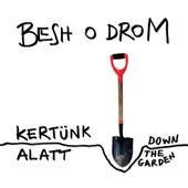 Kertünk Alatt / Down The Garden by Besh O Drom