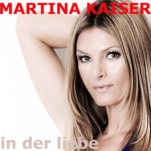 In der Liebe by Martina Kaiser