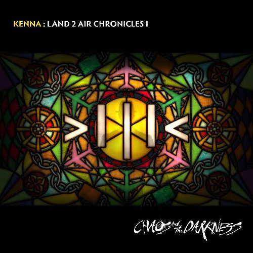 Land 2 Air Chronicles I : Chaos And The Darkness by Kenna