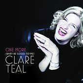 One More (Baby Be Good To Me) by Clare Teal