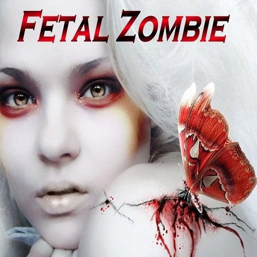Fetal Zombie by Fetal Zombie