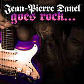 Jean-Pierre Danel Goes Rock... by Jean-Pierre Danel