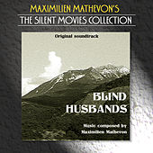 The Silent Movies Collection - Blind Husbands by Maximilien Mathevon