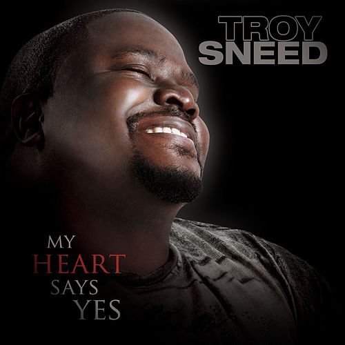 My Heart Says Yes by Troy Sneed