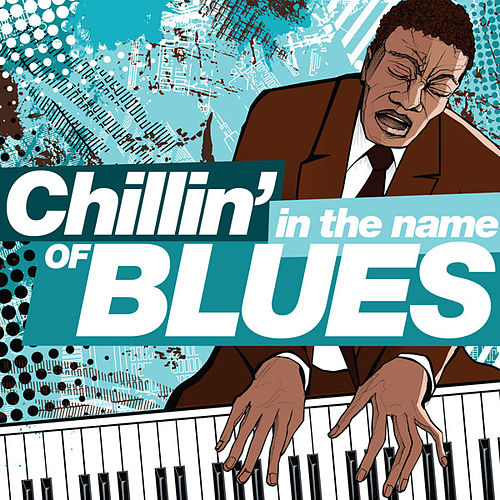 Chillin' in the Name of...Blues by Various Artists