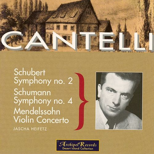 Schumann: Symphony No. 4 in D Minor Op.120 - Schubert: Symphony No. 2 in B Flat Major D. 125 - Mendelssohn: Violin Concerto in E Minor Op.64 by Jascha Heifetz