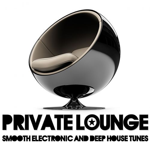 Private Lounge (Smooth Electronic and Deep House Tunes) by Various Artists