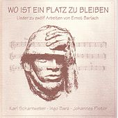 Wo ist ein Platz zu bleiben (Lieder zu 12 Arbeiten von Ernst Barlach) by Ingo Barz, Karl Scharnweber, Johannes Pistor