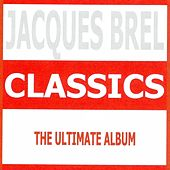 Classics : Jacques Brel by Jacques Brel