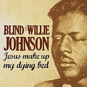 Jesus Make Up My Dying Bed by Blind Willie Johnson