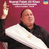 Traditional Sufi Qawwalis - Live In London, Vol. III by Nusrat Fateh Ali Khan