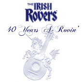 40 Years A-Rovin' by Irish Rovers