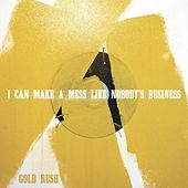 Gold Rush by I Can Make A Mess Like Nobody's Business