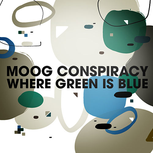 Where Green Is Blue by Moog Conspiracy