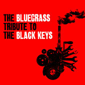 The Bluegrass Tribute to The Black Keys by Pickin' On