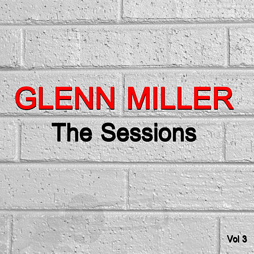 The Sessions Vol. 3 by Glenn Miller