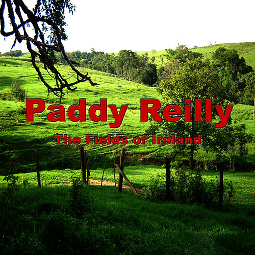 The Fields of Ireland by Paddy Reilly