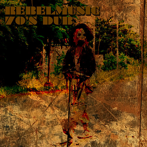 Rebel Music 70's Dub by King Tubby