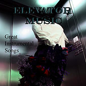 Elevator Music – Great Instrumental Songs by Elevator Music