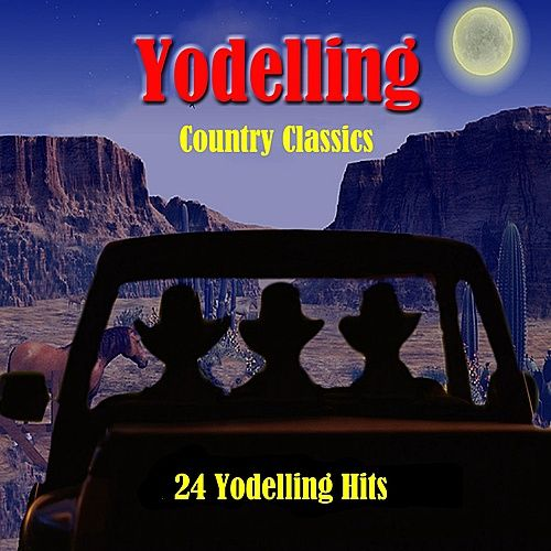 Yodelling Country Classics: 24 Yodelling Hits by Various Artists