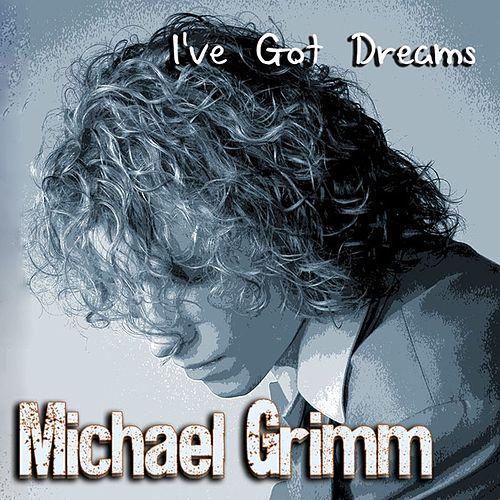 I've Got Dreams by Michael Grimm