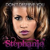 Don't Deserve You - Single by Stephanie