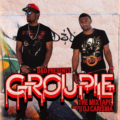Groupie The Mix Tape (Hosted By DJ Carisma) by D&D