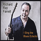 I Sing The Blues Eclectic by Richard Ray Farrell