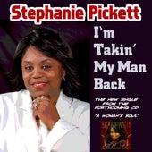 I'm Takin' My Man Back - Single by Stephanie Pickett