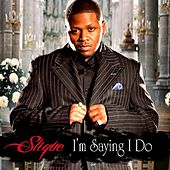 I'm Saying I Do - Single by Slique