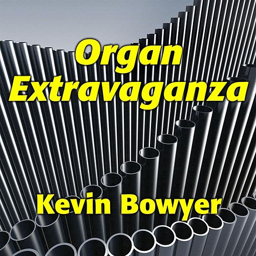 Organ Extravaganza: 31 Spectacular Gems for the King of Instruments by Kevin Bowyer