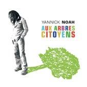 Aux Arbres Citoyens by Yannick Noah