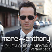 A Quién Quiero Mentirle (Salsa Version) by Marc Anthony