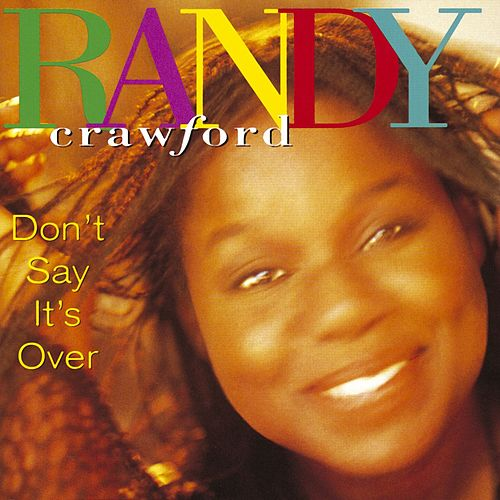 Don't Say It's Over by Randy Crawford