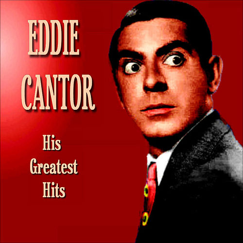 Eddie Cantor Greatest Hits by Eddie Cantor
