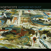Gather No Dust by Northcote