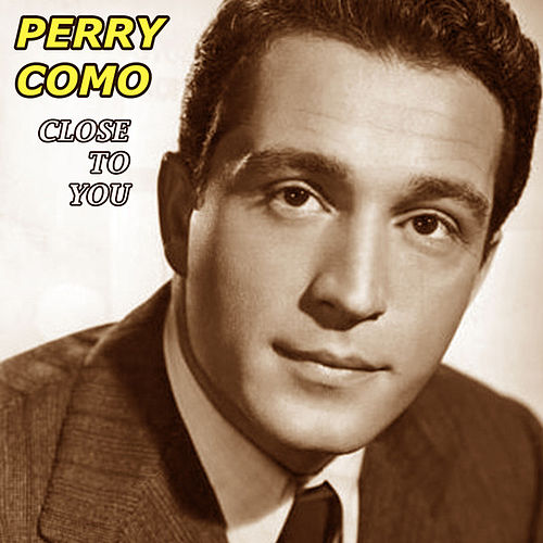 Close To You by Perry Como