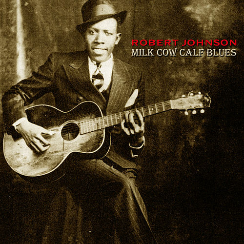 Milk Cow Calf Blues by Robert Johnson