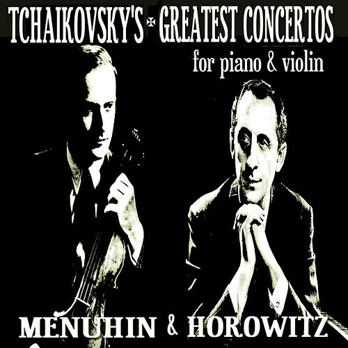 Tchaikovsky's Greatest Concertos for Piano and Violin by Various Artists