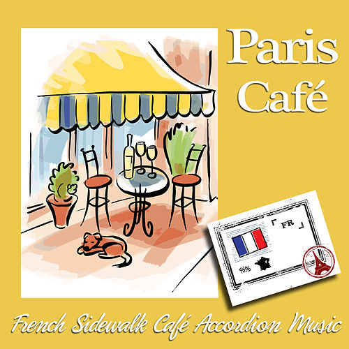 Paris Cafe - French Sidewalk Cafe Accordion Music by Various Artists
