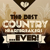 The Best Country Heartbreakers... Ever! by Various Artists