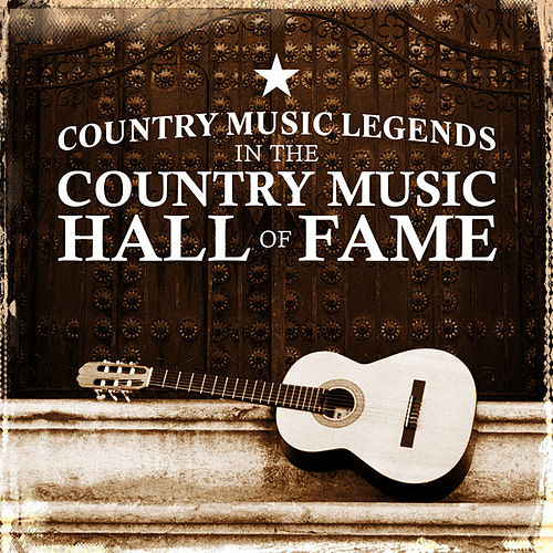 Country Music Legends in the Country Music Hall of Fame by Various Artists