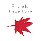 The Zen House by Friends