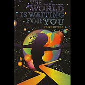 The World is Waiting for You ~ Cosmic Cliffnotes for the Ride by Faith Rivera