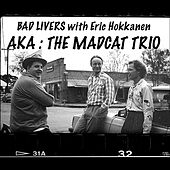 AKA The Mad Cat Trio (feat. Erik Hokkanen) by Bad Livers