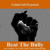 Beat The Bully, Self Hypnosis For Standing Up To Bullies, And Dealing With Bullying by Anna Thompson